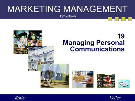 MARKETING MANAGEMENT 12 th edition 19 Managing Personal Communications KotlerKeller.