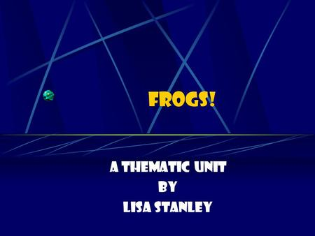FROGS! A Thematic unit By Lisa Stanley Fair Use Guidelines Certain materials are included under the fair use exemption of the U.S. Copyright Law and.