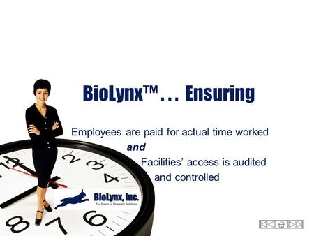 BioLynx™... Ensuring Employees are paid for actual time worked and Facilities' access is audited and controlled.