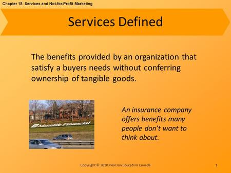 Chapter 18: Services and Not-for-Profit Marketing Copyright © 2010 Pearson Education Canada Services Defined The benefits provided by an organization that.