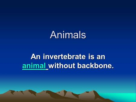 Animals An invertebrate is an animal without backbone. animal.