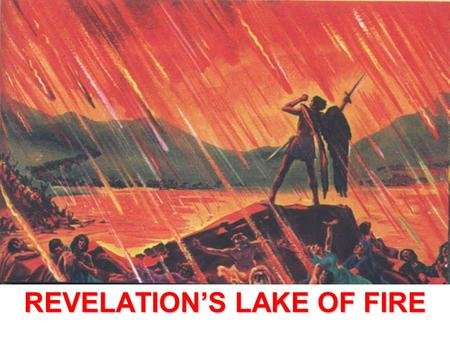 "REVELATION'S LAKE OF FIRE. GOD'S FINAL JUDGEMENT Q. 1) When will the wicked be punished in the fire? –2 Peter 2 : 9 –""The Lord knows how to… RESERVE the."