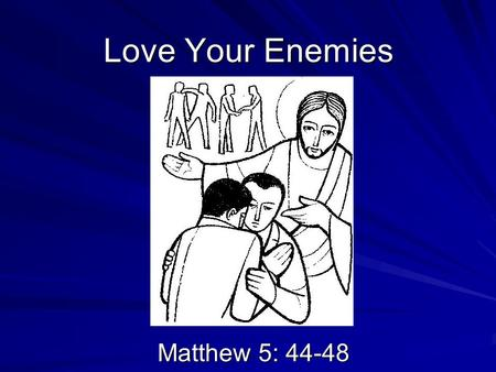 Love Your Enemies Matthew 5: 44-48. In this passage from Matthew's Gospel, we hear about the way in which God loves people and about the importance of.