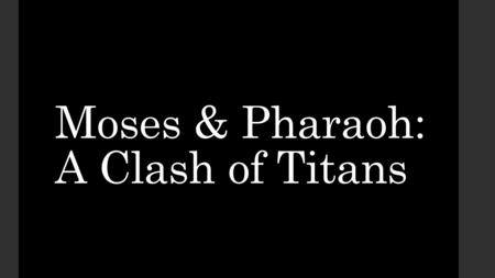 Moses & Pharaoh: A Clash of Titans. Introduction In this lesson, we contrast the lives of two great characters of the Old Testament: Moses and Pharaoh.