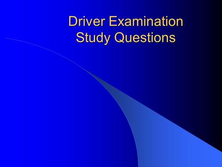 Driver Examination Study Questions Question 1 How many passengers can be in the vehicle if the driver holds a Special Learners Permit? Any number of.