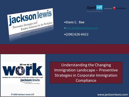 © 2010 Jackson Lewis LLP www.jacksonlewis.com Understanding the Changing Immigration Landscape – Preventive Strategies in Corporate Immigration Compliance.
