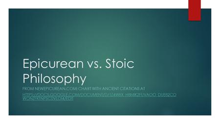 Epicurean vs. Stoic Philosophy FROM NEWEPICUREAN.COM: CHART WITH ANCIENT CITATIONS AT HTTPS://DOCS.GOOGLE.COM/DOCUMENT/D/1Z4W8X_H8MIK2FUVAOO_DUE82CO WONZFRTNPSC0VLOI4/EDIT.