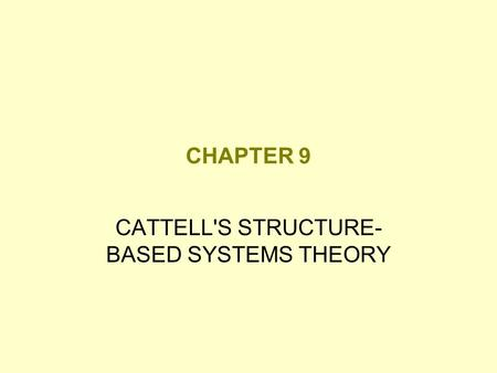 CHAPTER 9 CATTELL'S STRUCTURE- BASED SYSTEMS THEORY.
