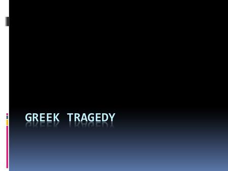 Tragedy  A form of drama that shows the downfall of a dignified or superior character  Relationship to the gods, suffering, fate.