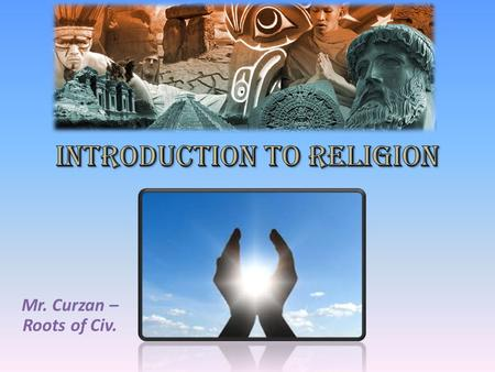 "Mr. Curzan – Roots of Civ.. WARM-UP ""What is the purpose and function of religion in society?"""
