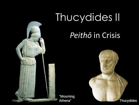 """Mourning Athena"" Thucydides Thucydides II Peithō in Crisis."