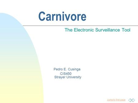 Jump to first page Carnivore The Electronic Surveillance Tool Pedro E. Cusinga CIS450 Strayer University.