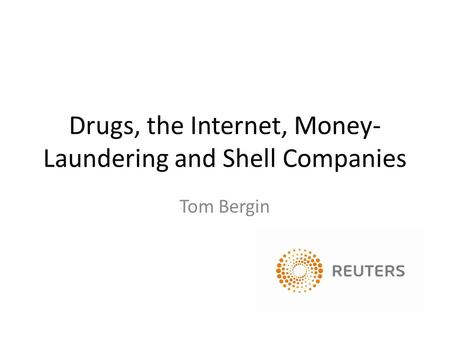 Drugs, the Internet, Money- Laundering and Shell Companies Tom Bergin.