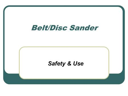 "Belt/Disc Sander Safety & Use. Safety Rules Always SAND on LEFT side of the Disc Sander Always keep you finger AT LEAST 1"" away from sanding surface Never."