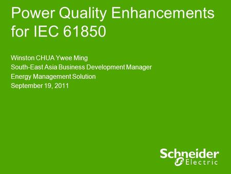 Power Quality Enhancements for IEC 61850 Winston CHUA Ywee Ming South-East Asia Business Development Manager Energy Management Solution September 19, 2011.