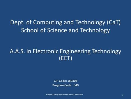 Dept. of Computing and Technology (CaT) School of Science and Technology A.A.S. in Electronic Engineering Technology (EET) CIP Code: 150303 Program Code: