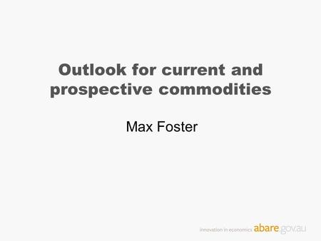 Outlook for current and prospective commodities Max Foster.
