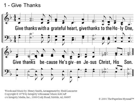 1 - Give Thanks Give thanks with a grateful heart,