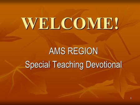 1 WELCOME! AMS REGION Special Teaching Devotional.