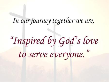 """Inspired by God's love to serve everyone."""