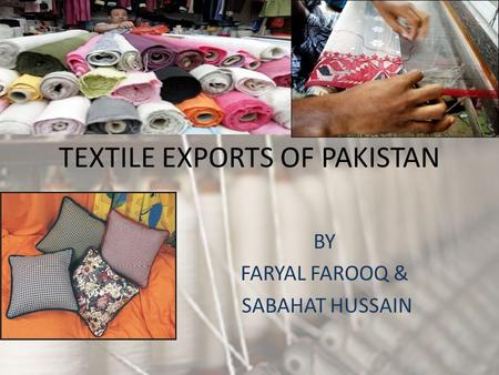 TEXTILE EXPORTS OF PAKISTAN BY FARYAL FAROOQ & SABAHAT HUSSAIN.