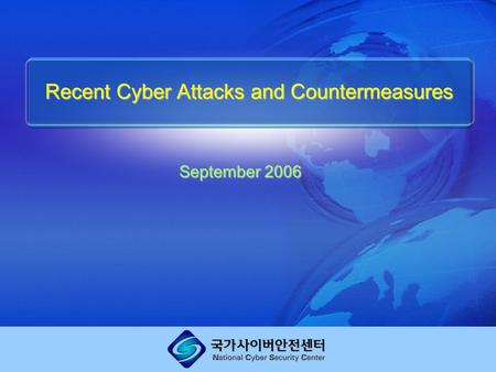 Recent Cyber Attacks and Countermeasures September 2006.