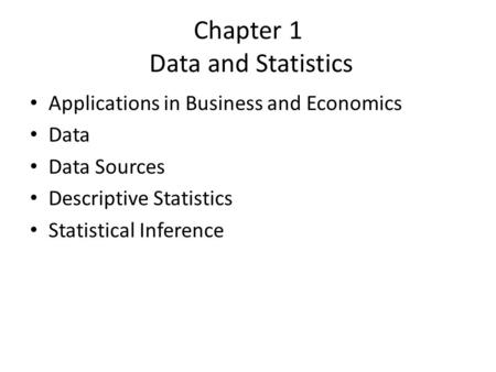 Chapter 1 Data and Statistics Applications in Business and Economics Data Data Sources Descriptive Statistics Statistical Inference.