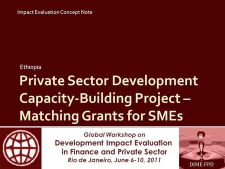 Global Workshop on Development Impact Evaluation in Finance and Private Sector Rio de Janeiro, June 6-10, 2011 Private Sector Development Capacity-Building.