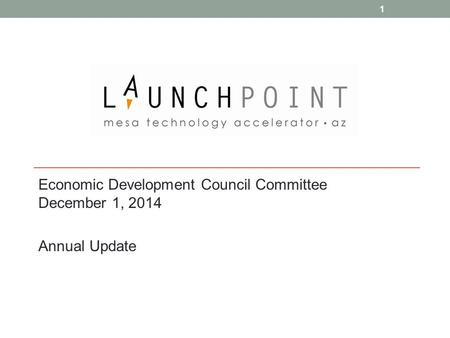 Economic Development Council Committee December 1, 2014 Annual Update 1.