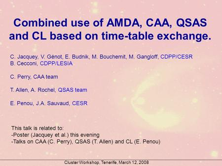 Combined use of AMDA, CAA, QSAS and CL based on time-table exchange. C. Jacquey, V. Génot, E. Budnik, M. Bouchemit, M. Gangloff, CDPP/CESR B. Cecconi,