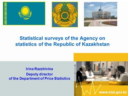 Www.stat.gov.kz Statistical surveys of the Agency on statistics of the Republic of Kazakhstan Irina Razzhivina Deputy director of the Department of Price.