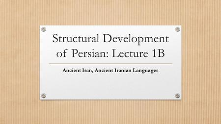 Structural Development of Persian: Lecture 1B