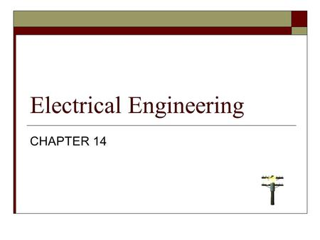 Electrical Engineering CHAPTER 14. Electrical Engineering (404)  Electricity is all around us. It runs our homes, offices and schools.  Designing and.