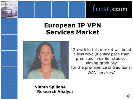 European IP VPN Services Market Niamh Spillane Research Analyst 'Growth in this market will be at a less revolutionary pace than predicted in earlier.