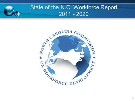 State of the N.C. Workforce Report 2011 - 2020 1.