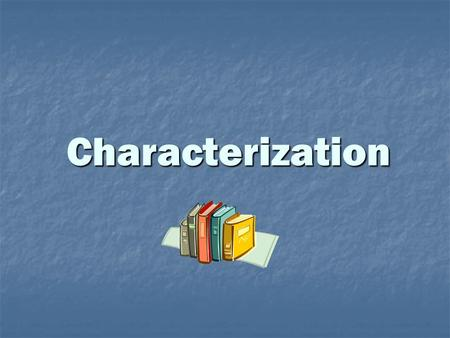 "Characterization. Terms Character: word used to refer to the people, animals, or objects in a story Protagonist: the main character in a story (the ""good."