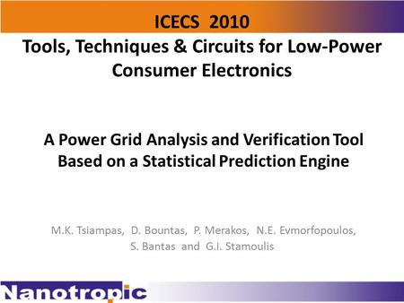 A Power Grid Analysis and Verification Tool Based on a Statistical Prediction Engine M.K. Tsiampas, D. Bountas, P. Merakos, N.E. Evmorfopoulos, S. Bantas.
