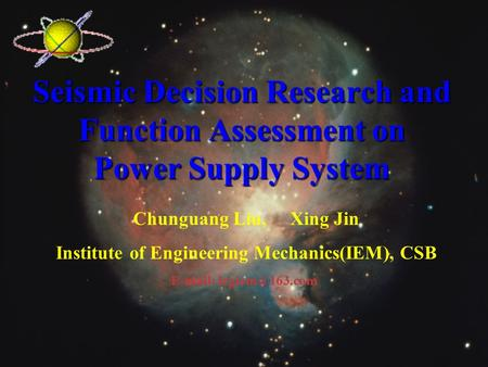 Seismic Decision Research and Function Assessment on Power Supply System Chunguang Liu, Xing Jin Institute of Engineering Mechanics(IEM), CSB