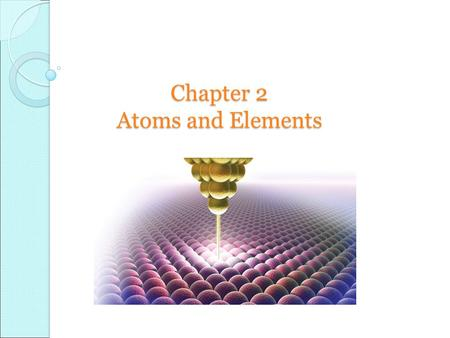Chapter 2 Atoms and Elements Law of Conservation of Mass in a chemical reaction, matter is neither created nor destroyed total mass of the materials.