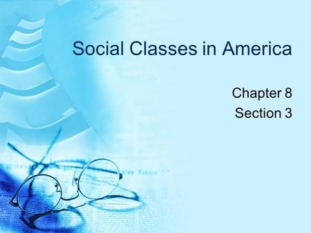 Social Classes in America Chapter 8 Section 3. Class Consciousness. Class Consciousness: identification with the goals and interests of a social class.