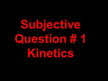 Subjective Question # 1 Kinetics. A.Increase the rate CaCO 3(s) + 2HCl (aq) → CO 2(g) + CaCl 2(aq) +H 2 O (l) Increase temperature Increase [HCl] Add.