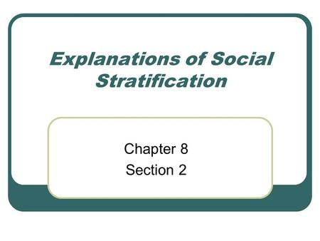 Explanations of Social Stratification Chapter 8 Section 2.