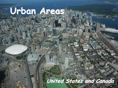 Urban Areas United States and Canada. Urban Areas Urban – having something to do with cities. People make a living in ways other than farming. Urban areas.