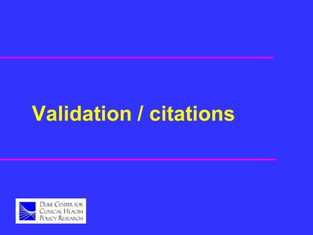 Validation / citations. Validation u Expert review of model structure u Expert review of basic code implementation u Reproduce original inputs u Correctly.
