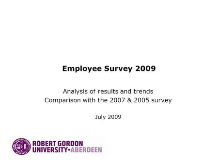 Employee Survey 2009 Analysis of results and trends Comparison with the 2007 & 2005 survey July 2009.