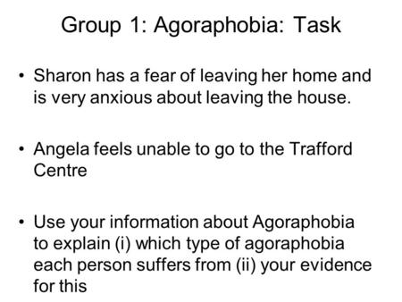 Sharon has a fear of leaving her home and is very anxious about leaving the house. Angela feels unable to go to the Trafford Centre Use your information.