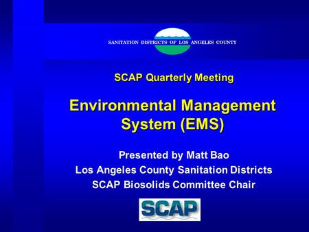 SCAP Quarterly Meeting Environmental Management System (EMS) SCAP Quarterly Meeting Environmental Management System (EMS) Presented by Matt Bao Los Angeles.