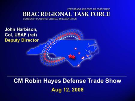 1 CM Robin Hayes Defense Trade Show Aug 12, 2008 John Harbison, Col, USAF (ret) Deputy Director.