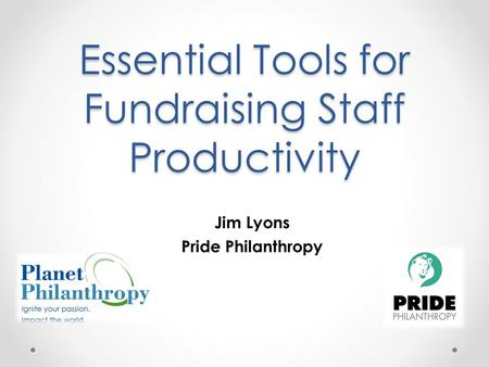 Essential Tools for Fundraising Staff Productivity Jim Lyons Pride Philanthropy.