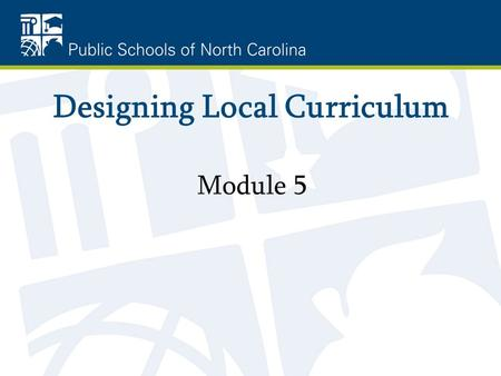Designing Local Curriculum Module 5. Objective To assist district leadership facilitate the development of local curricula.